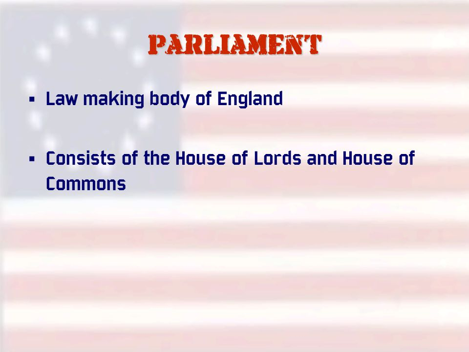 parliament Law making body of England Consists of the House of Lords and House of Commons