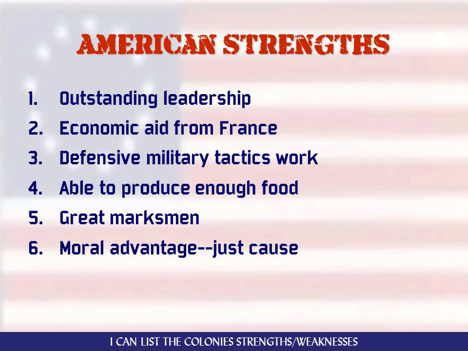 American strengths 1. Outstanding leadership 2. Economic aid from France 3.