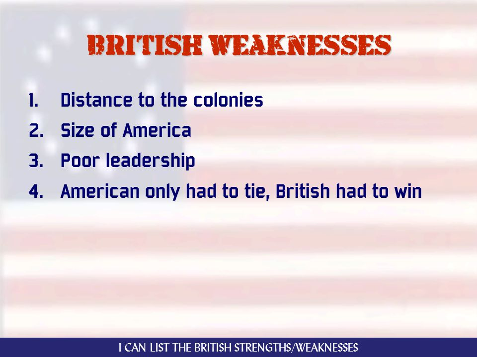 British weaknesses 1. Distance to the colonies 2.