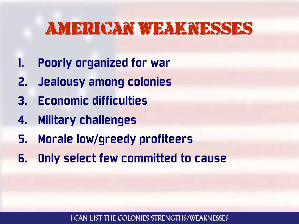 American weaknesses 1. Poorly organized for war 2.