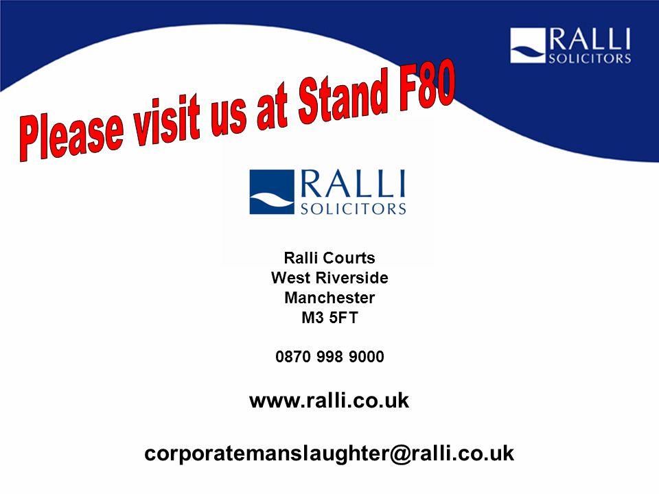 Ralli Courts West Riverside Manchester M3 5FT 0870 998 9000 www.ralli.co.uk corporatemanslaughter@ralli.co.uk