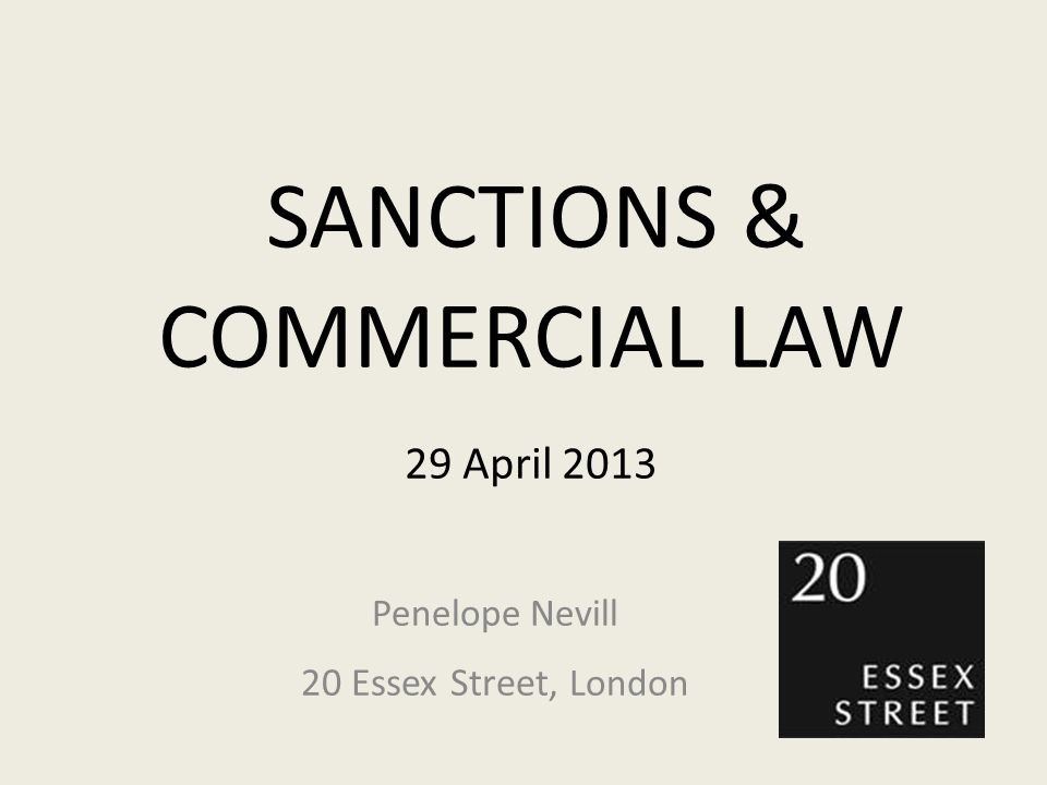 SANCTIONS & COMMERCIAL LAW 29 April 2013 Penelope Nevill 20 Essex Street, London