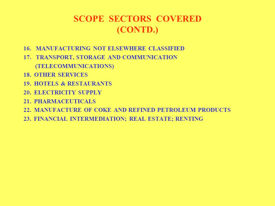 SCOPE SECTORS COVERED (CONTD.) 16. MANUFACTURING NOT ELSEWHERE CLASSIFIED 17.