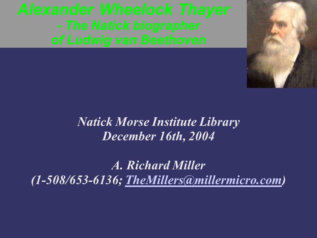 Alexander Wheelock Thayer - The Natick biographer of Ludwig van Beethoven Today s Cast: Ludwig van Beethoven (1770-1827) Happy 234 th birthday, Ludwig.