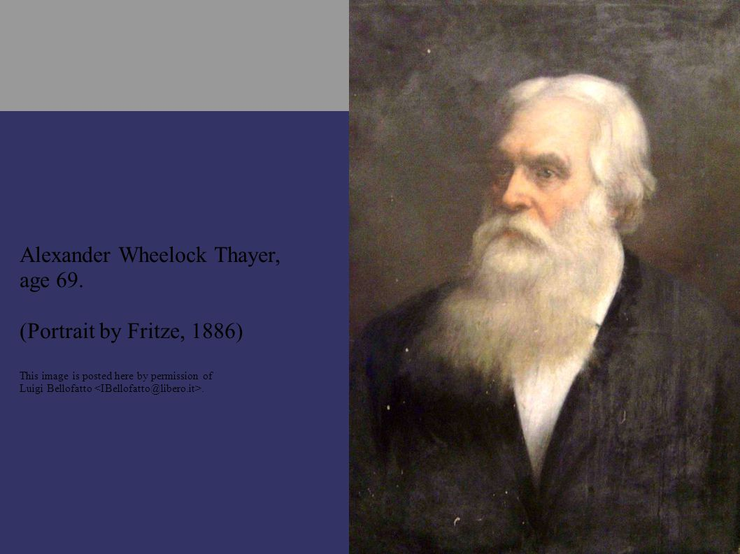 Alexander Wheelock Thayer, age 69. (Portrait by Fritze, 1886) This image is posted here by permission of Luigi Bellofatto.