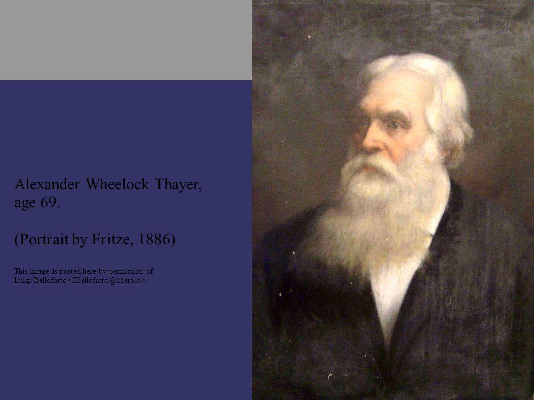 Alexander Wheelock Thayer, age 69.
