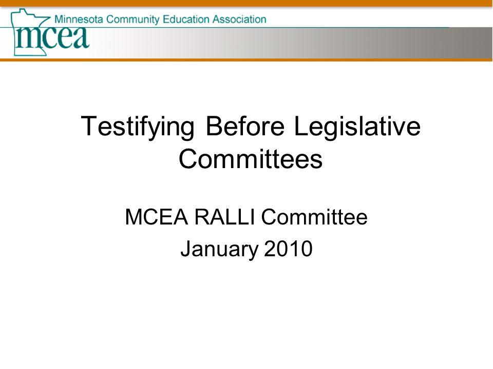 Testifying Before Legislative Committees MCEA RALLI Committee January 2010