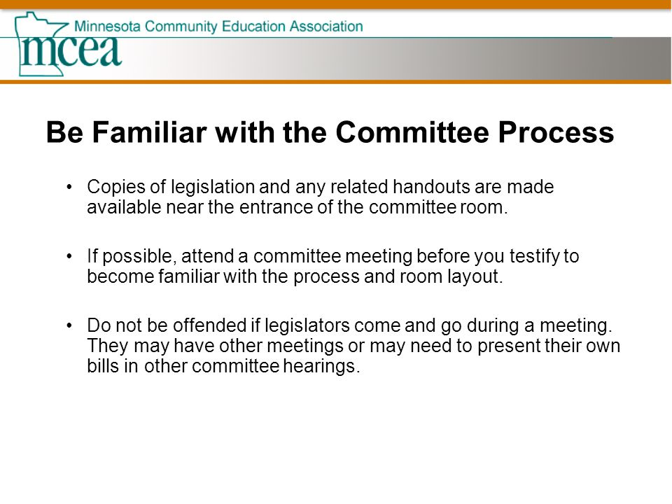 Be Familiar with the Committee Process Copies of legislation and any related handouts are made available near the entrance of the committee room.