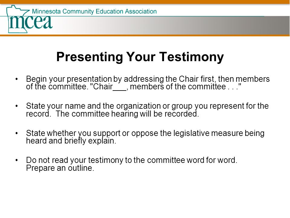 Presenting Your Testimony Begin your presentation by addressing the Chair first, then members of the committee.