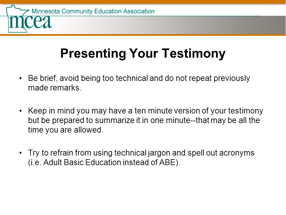 Presenting Your Testimony Be brief, avoid being too technical and do not repeat previously made remarks.