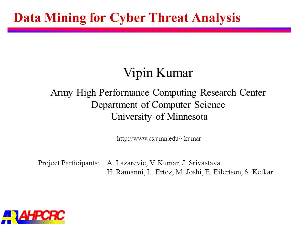 Data Mining for Cyber Threat Analysis Vipin Kumar Army High Performance Computing Research Center Department of Computer Science University of Minneso