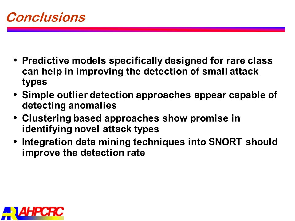 Conclusions  Predictive models specifically designed for rare class can help in improving the detection of small attack types  Simple outlier detect
