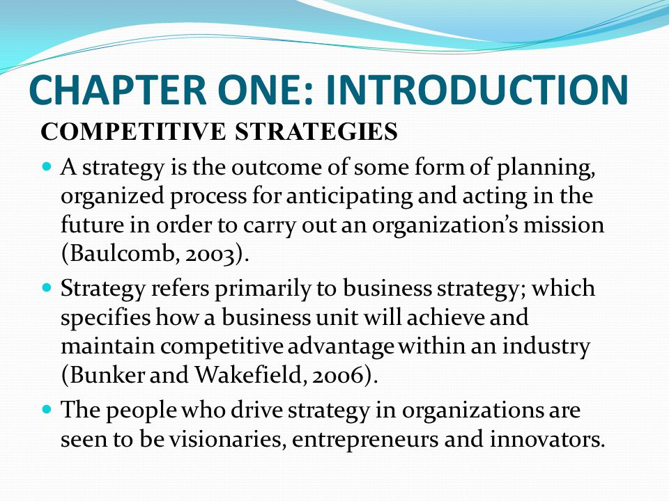 CHAPTER ONE: INTRODUCTION COMPETITIVE STRATEGIES A strategy is the outcome of some form of planning, organized process for anticipating and acting in