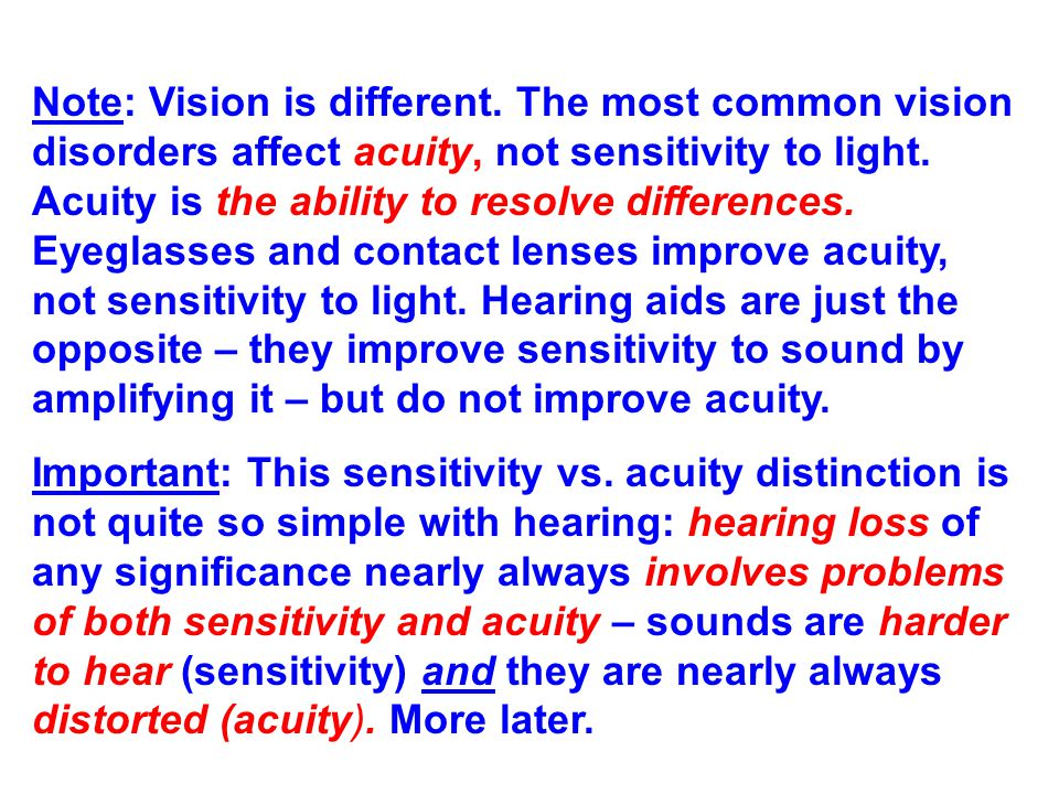 Note: Vision is different. The most common vision disorders affect acuity, not sensitivity to light. Acuity is the ability to resolve differences. Eye