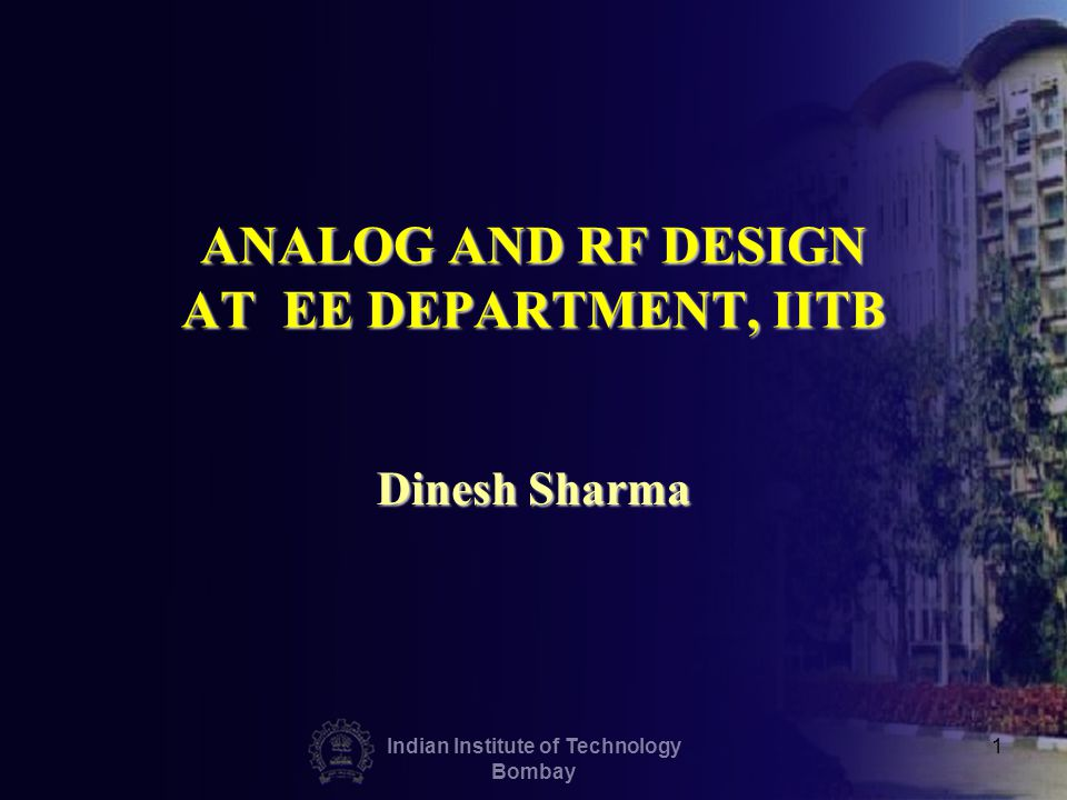 Indian Institute of Technology Bombay 1 ANALOG AND RF DESIGN AT EE DEPARTMENT, IITB Dinesh Sharma