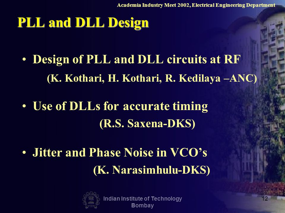 Indian Institute of Technology Bombay 12 PLL and DLL Design Design of PLL and DLL circuits at RF (K. Kothari, H. Kothari, R. Kedilaya –ANC) Use of DLL