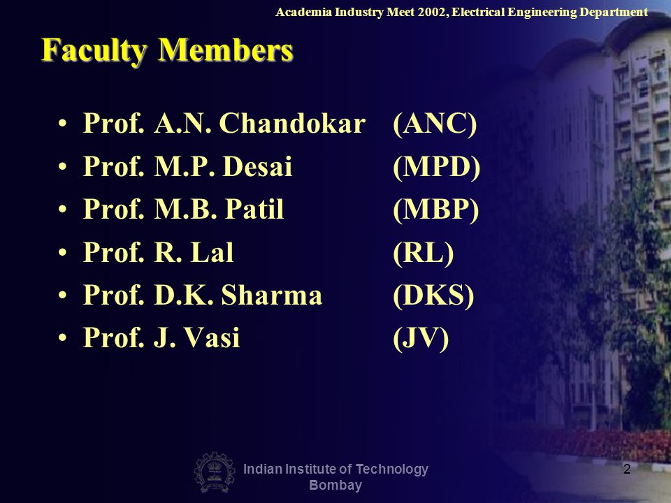 Indian Institute of Technology Bombay 2 Faculty Members Prof. A.N. Chandokar (ANC) Prof. M.P. Desai (MPD) Prof. M.B. Patil (MBP) Prof. R. Lal (RL) Pro