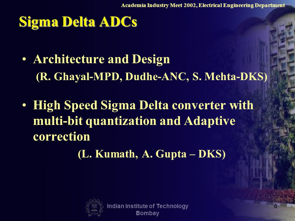 Indian Institute of Technology Bombay 6 Sigma Delta ADCs Architecture and Design (R. Ghayal-MPD, Dudhe-ANC, S. Mehta-DKS) High Speed Sigma Delta conve