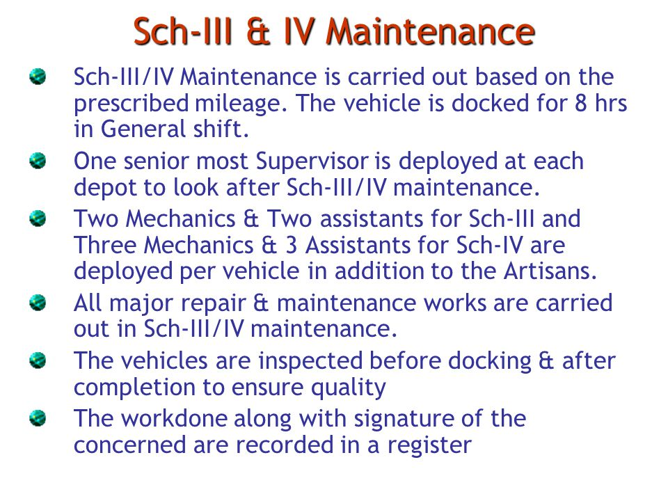 Sch-III & IV Maintenance Sch-III/IV Maintenance is carried out based on the prescribed mileage. The vehicle is docked for 8 hrs in General shift. One