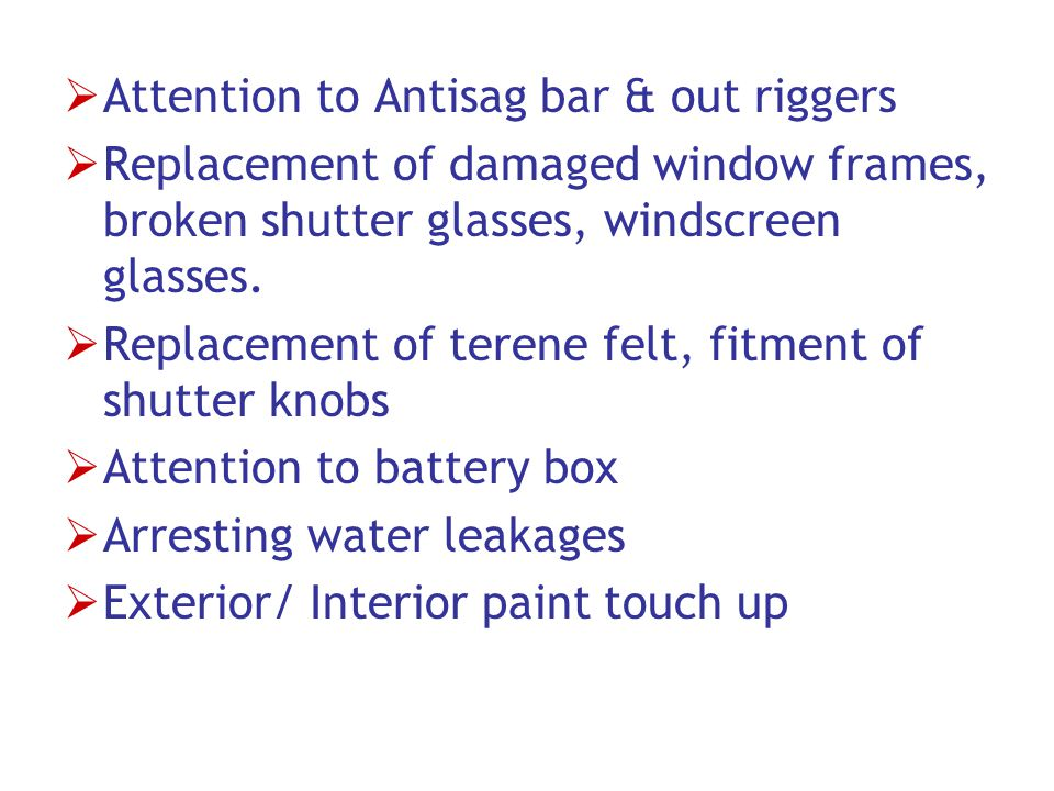  Attention to Antisag bar & out riggers  Replacement of damaged window frames, broken shutter glasses, windscreen glasses.  Replacement of terene f