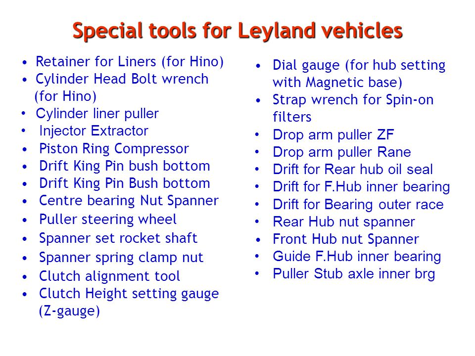 Special tools for Leyland vehicles Retainer for Liners (for Hino) Cylinder Head Bolt wrench (for Hino) Cylinder liner puller Injector Extractor Piston