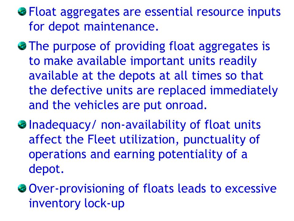 Float aggregates are essential resource inputs for depot maintenance. The purpose of providing float aggregates is to make available important units r