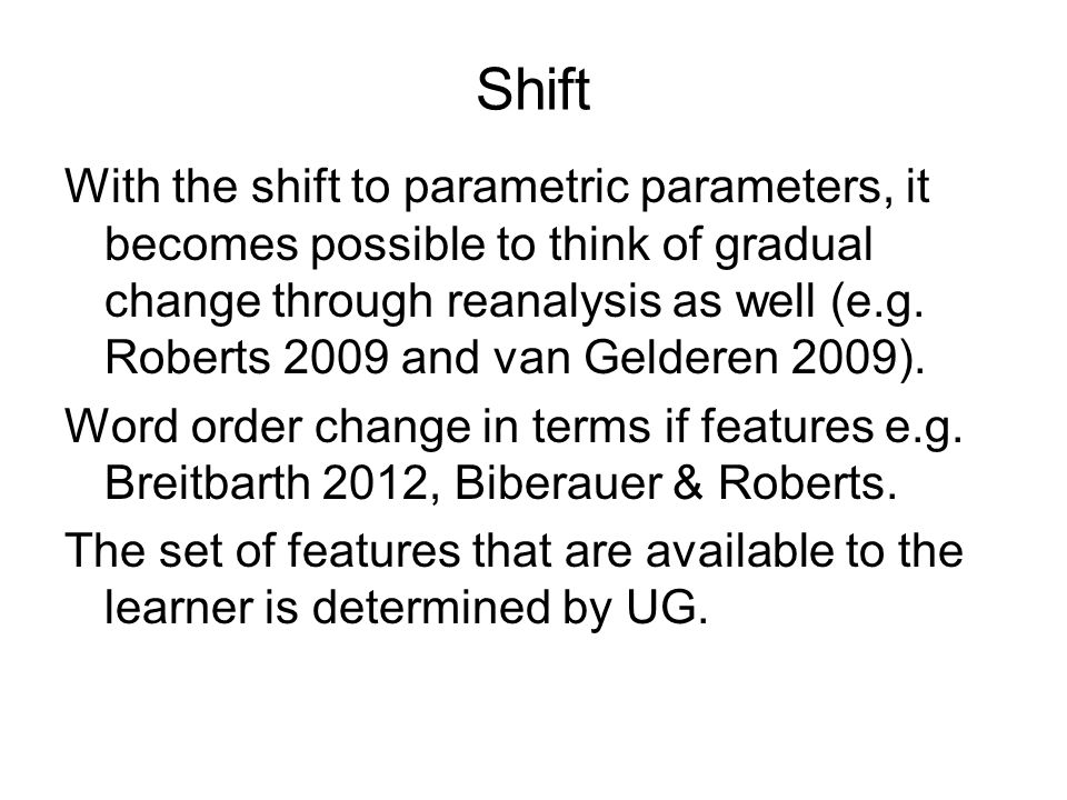 Shift With the shift to parametric parameters, it becomes possible to think of gradual change through reanalysis as well (e.g. Roberts 2009 and van Ge
