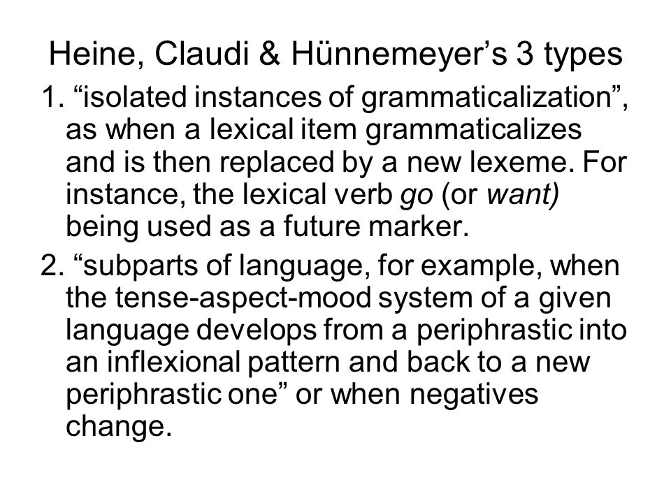 "Heine, Claudi & Hünnemeyer's 3 types 1. ""isolated instances of grammaticalization"", as when a lexical item grammaticalizes and is then replaced by a n"