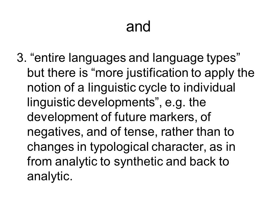 "and 3. ""entire languages and language types"" but there is ""more justification to apply the notion of a linguistic cycle to individual linguistic devel"