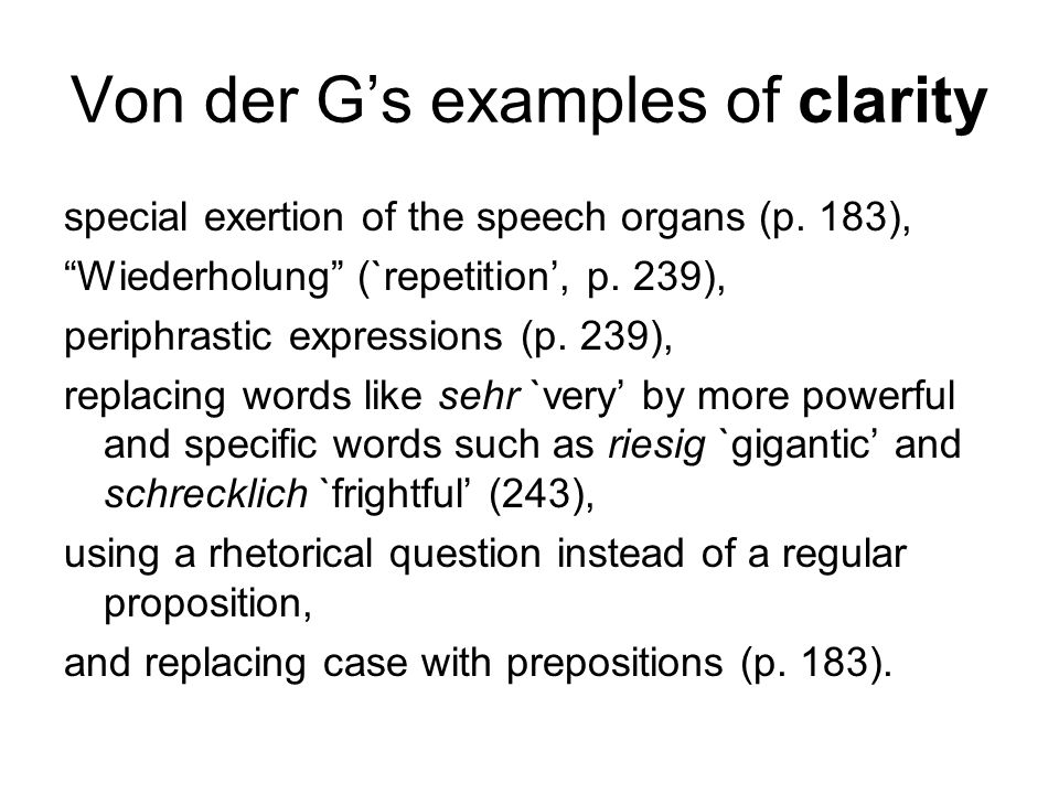 "Von der G's examples of clarity special exertion of the speech organs (p. 183), ""Wiederholung"" (`repetition', p. 239), periphrastic expressions (p. 23"