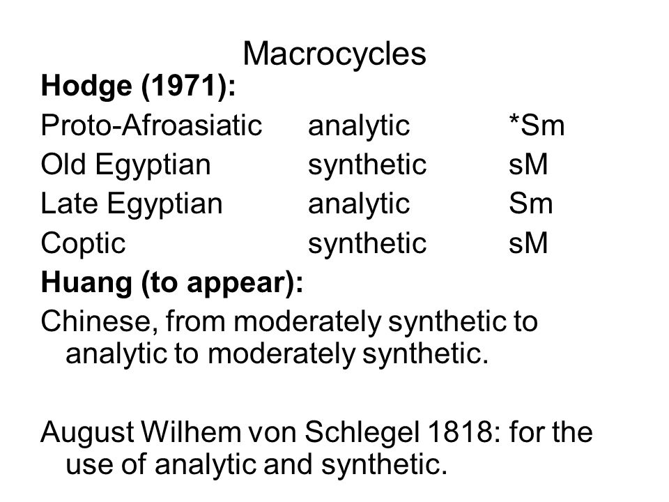 Macrocycles Hodge (1971): Proto-Afroasiaticanalytic*Sm Old EgyptiansyntheticsM Late EgyptiananalyticSm CopticsyntheticsM Huang (to appear): Chinese, f