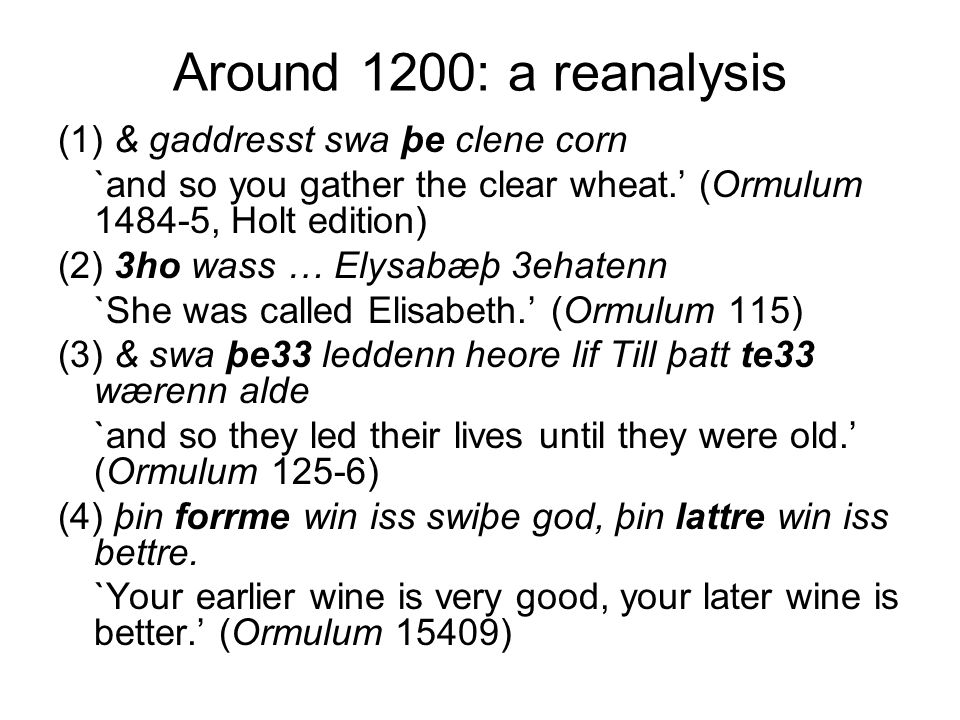 Around 1200: a reanalysis (1) & gaddresst swa þe clene corn `and so you gather the clear wheat.' (Ormulum 1484-5, Holt edition) (2) 3ho wass … Elysabæ