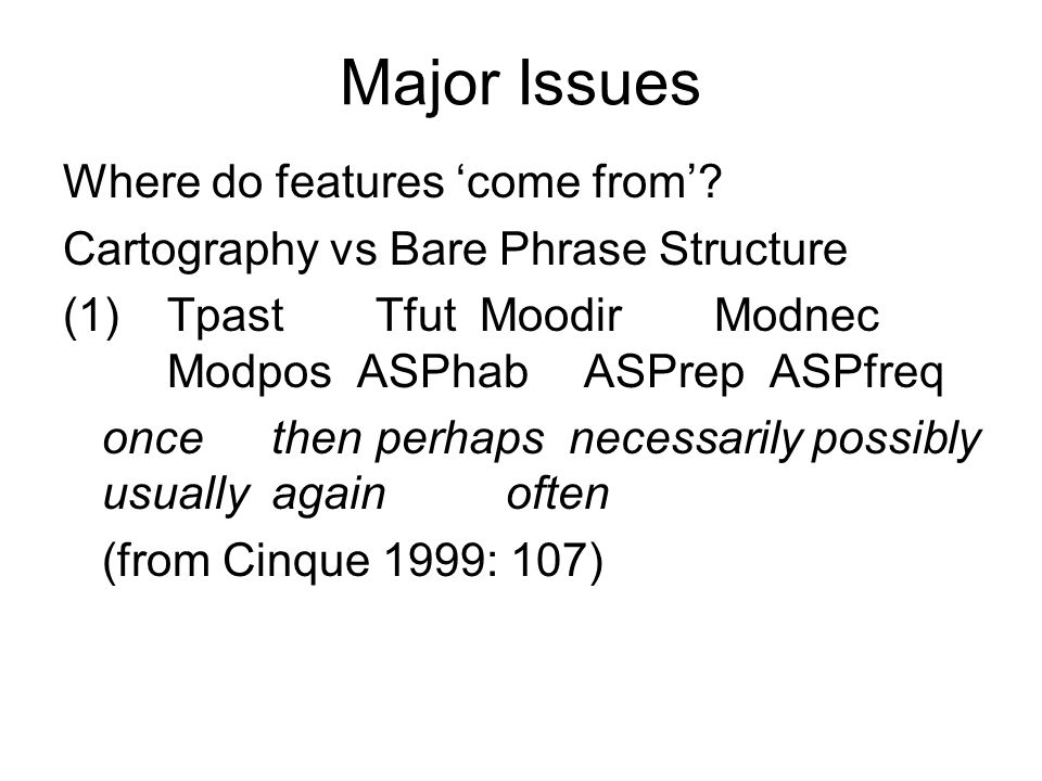 Major Issues Where do features 'come from'? Cartography vs Bare Phrase Structure (1)TpastTfutMoodir Modnec Modpos ASPhabASPrep ASPfreq oncethenperhaps