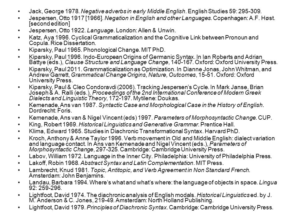 Jack, George 1978. Negative adverbs in early Middle English. English Studies 59: 295-309. Jespersen, Otto 1917 [1966]. Negation in English and other L