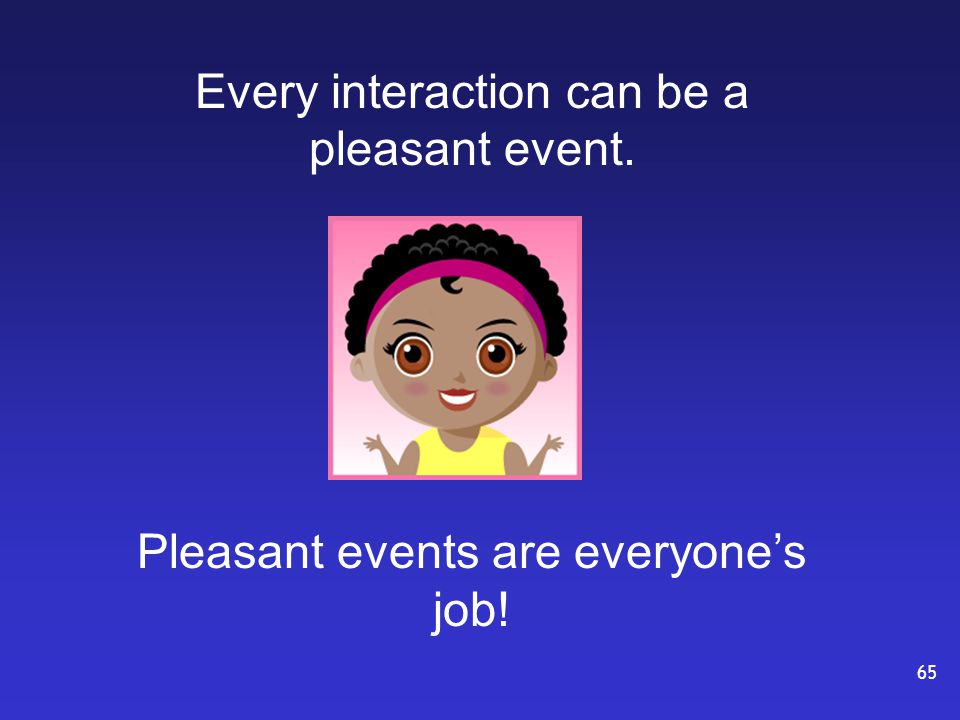 Every interaction can be a pleasant event. Pleasant events are everyone's job! 65