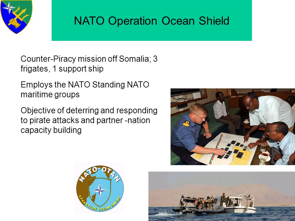 Coalition Maritime Forces TF151 Counter-Piracy mission off Somalia, establish Jan 09 Coalition lead, US, Turkish Currently 3-4 frigates or support ships Provides a valuable compliment to EU and NATO operations; brings in partners preferring a less close tie to either organization.