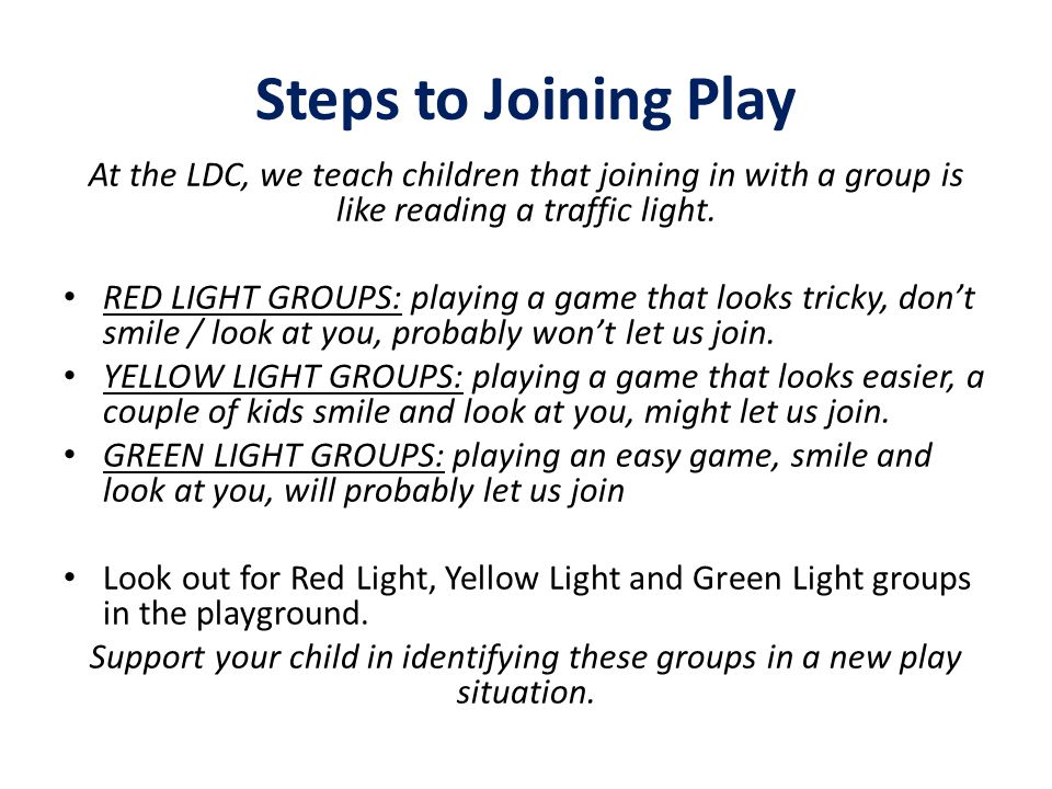 Steps to Joining Play At the LDC, we teach children that joining in with a group is like reading a traffic light.