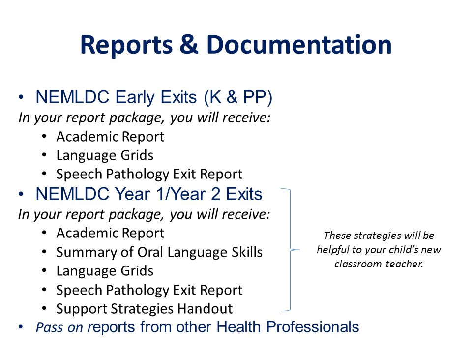 Reports & Documentation NEMLDC Early Exits (K & PP) In your report package, you will receive: Academic Report Language Grids Speech Pathology Exit Rep