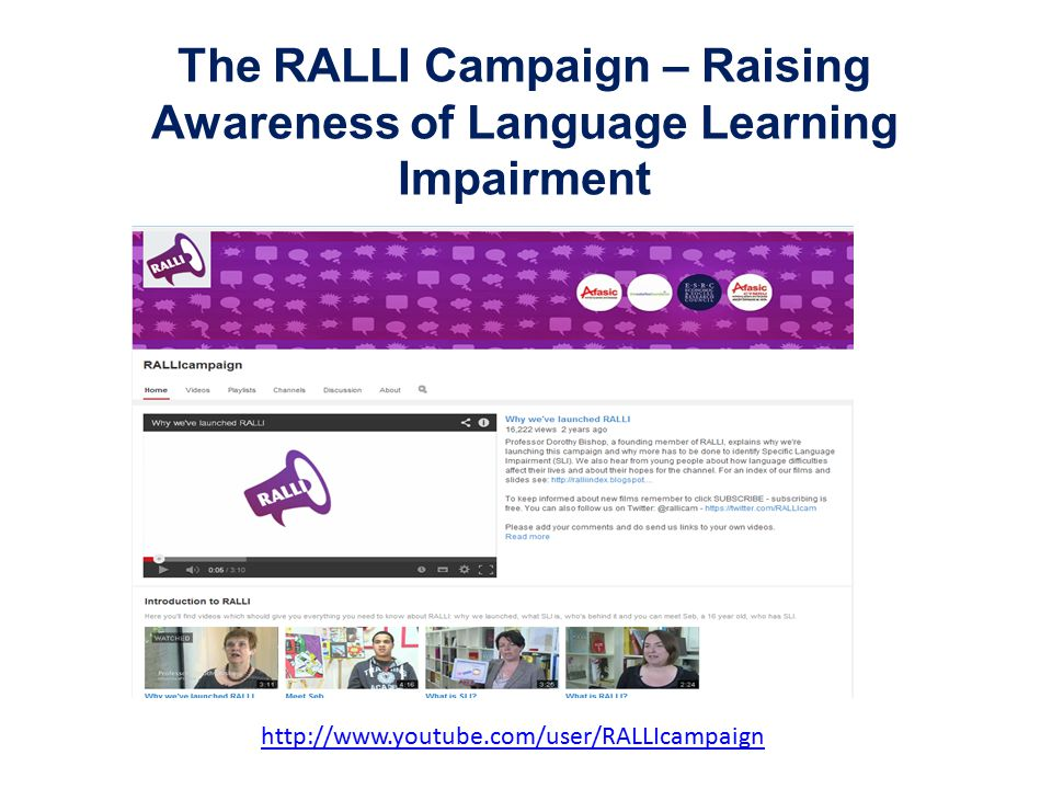 The RALLI Campaign – Raising Awareness of Language Learning Impairment http://www.youtube.com/user/RALLIcampaign