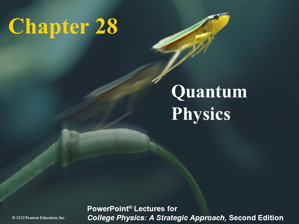 © 2010 Pearson Education, Inc. PowerPoint ® Lectures for College Physics: A Strategic Approach, Second Edition Chapter 28 Quantum Physics