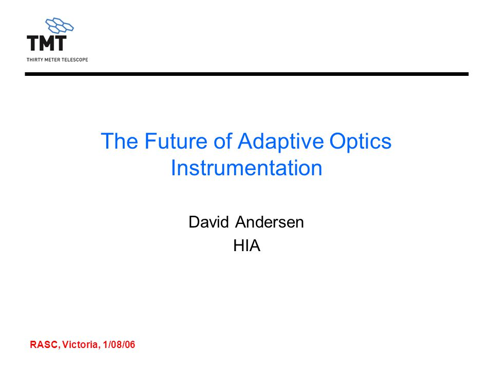 RASC, Victoria, 1/08/06 The Future of Adaptive Optics Instrumentation David Andersen HIA