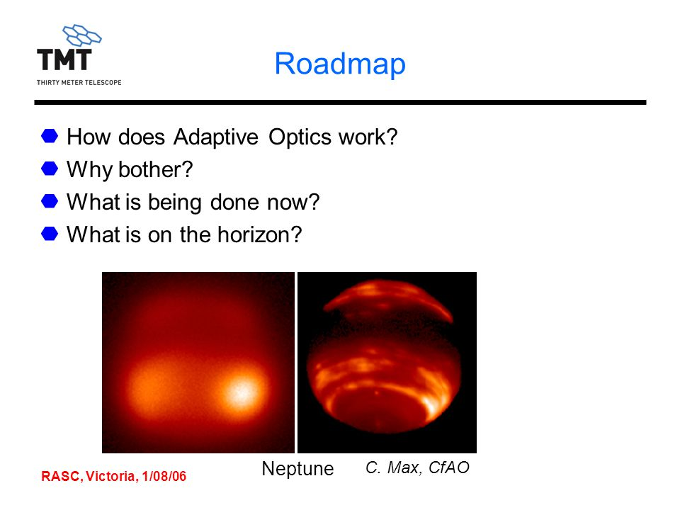 RASC, Victoria, 1/08/06 Roadmap How does Adaptive Optics work.