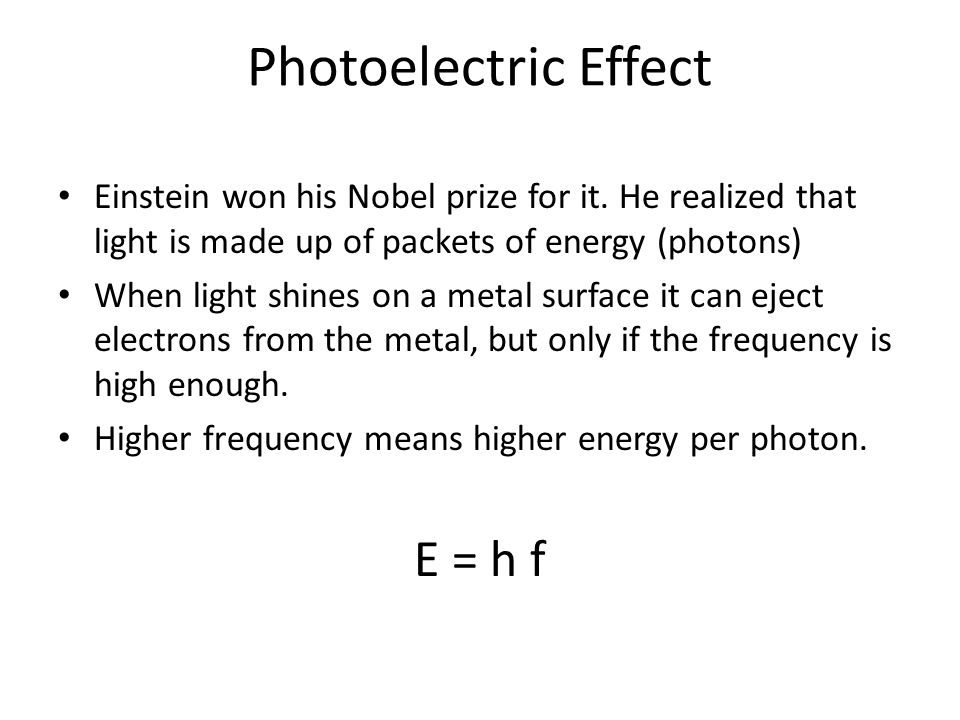 Photoelectric Effect Einstein won his Nobel prize for it. He realized that light is made up of packets of energy (photons) When light shines on a meta