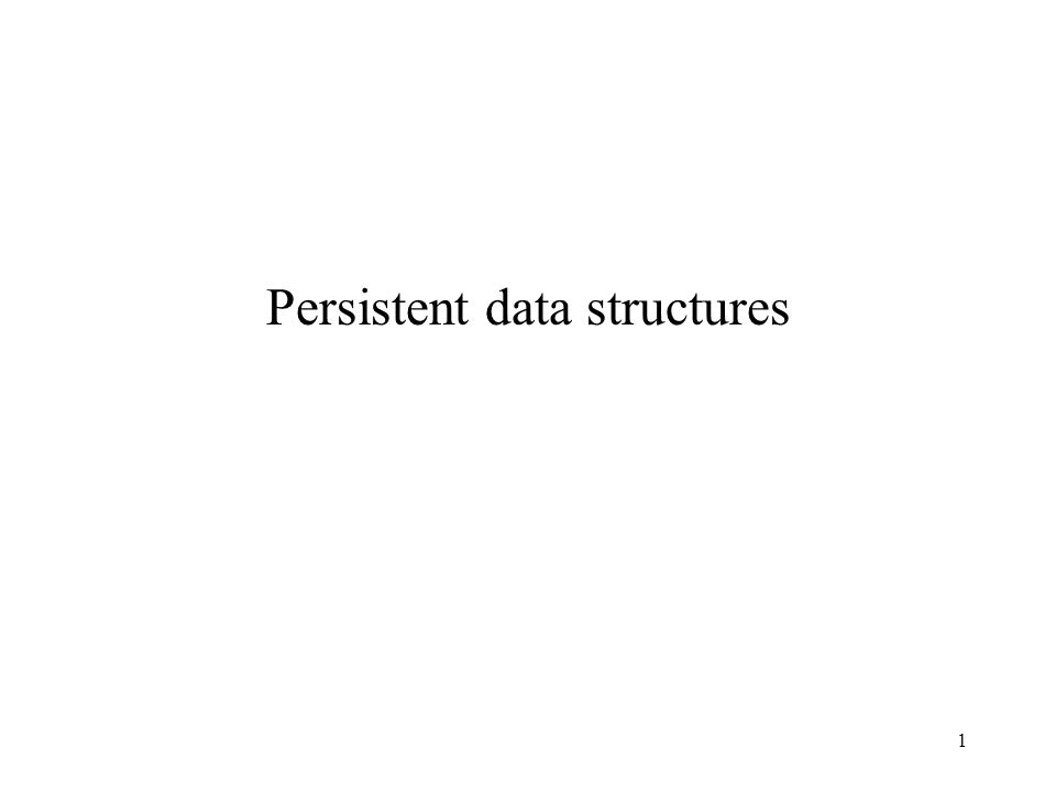 1 Persistent data structures