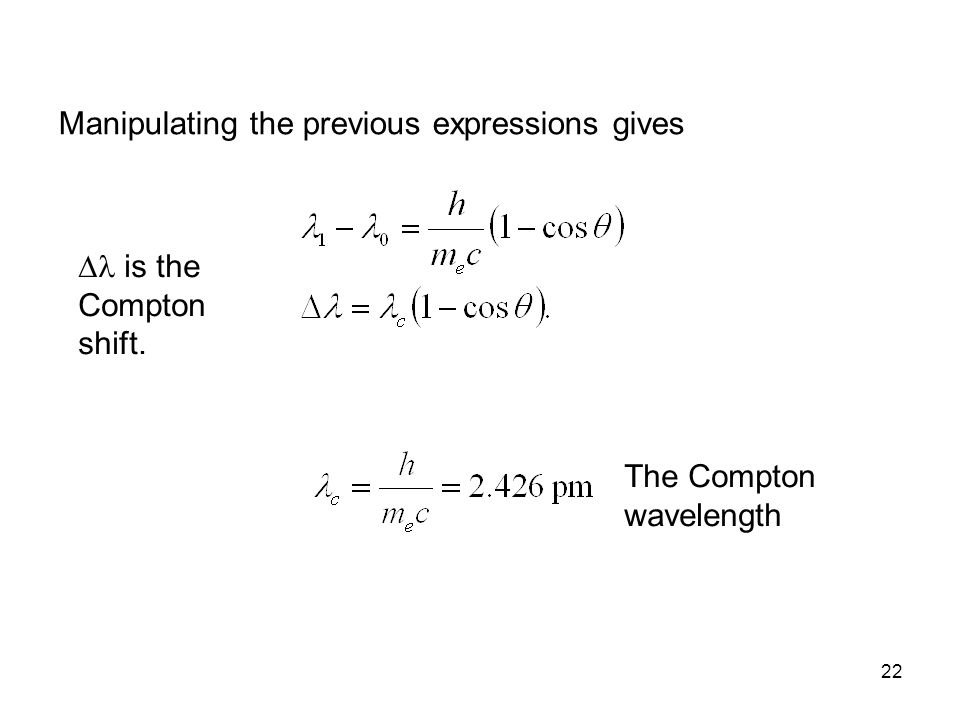 22 The Compton wavelength  is the Compton shift. Manipulating the previous expressions gives