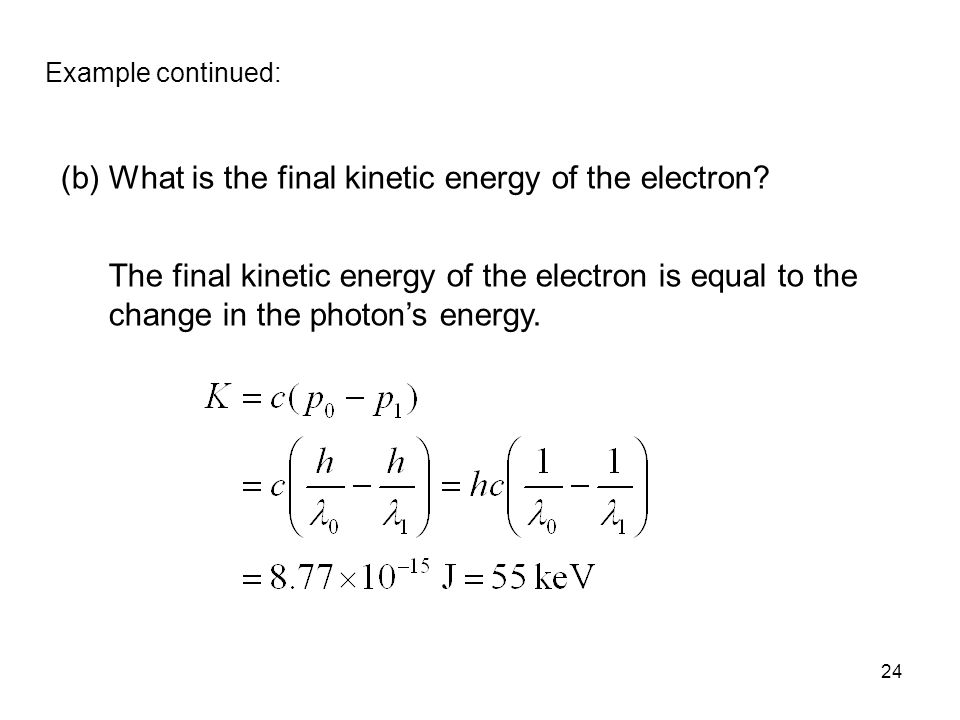 24 Example continued: (b) What is the final kinetic energy of the electron.