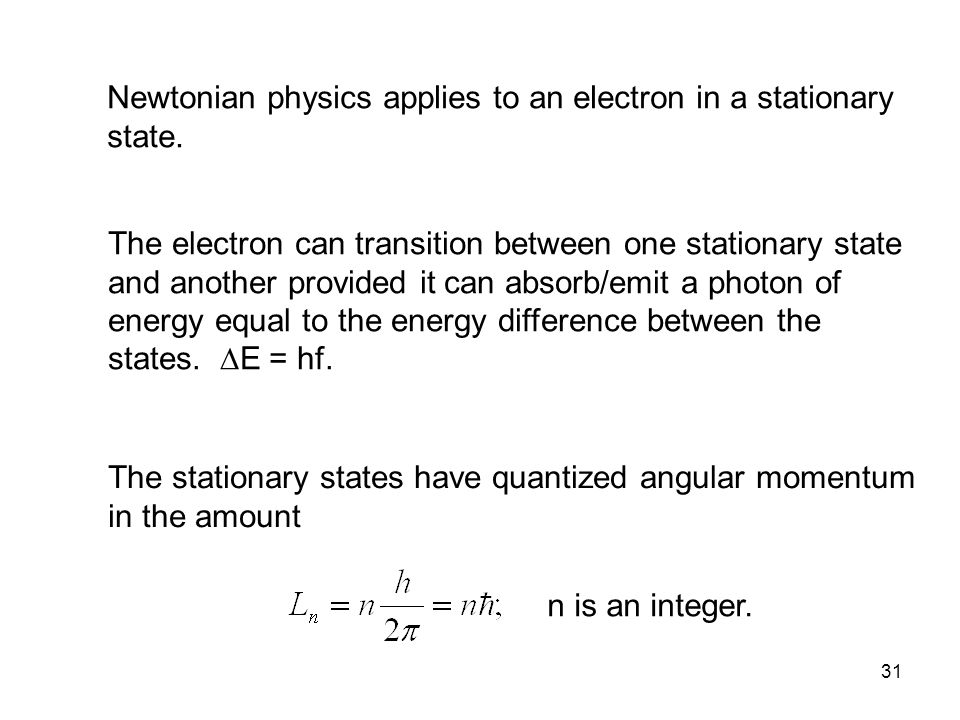 31 Newtonian physics applies to an electron in a stationary state.