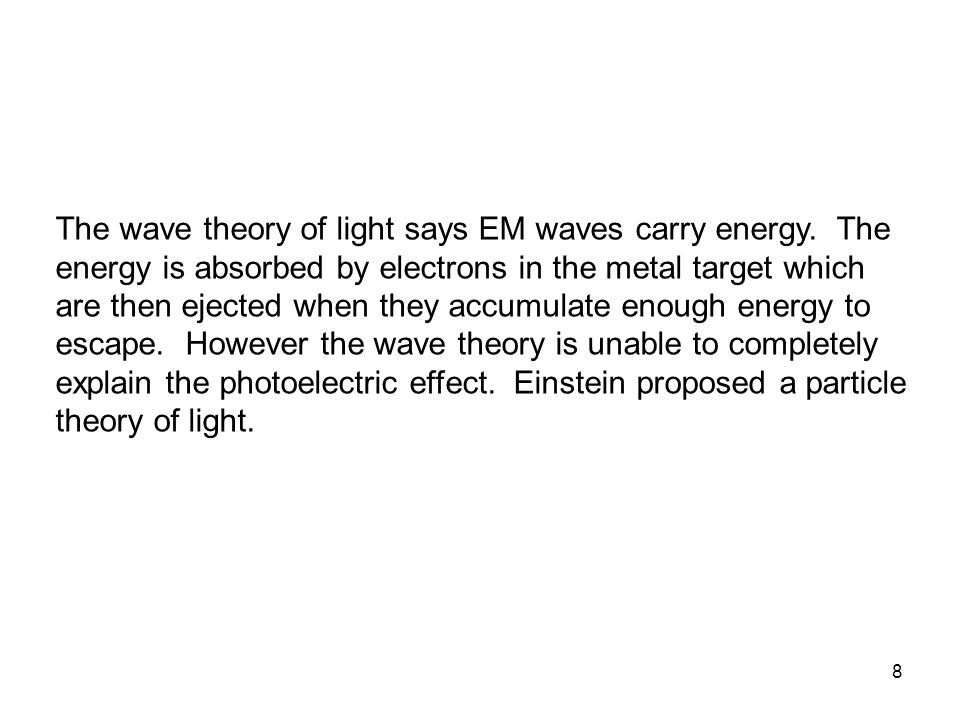 9 Wave theory predicts a more intense beam of light, having more energy, should cause more electrons to be emitted and they should have more kinetic energy.
