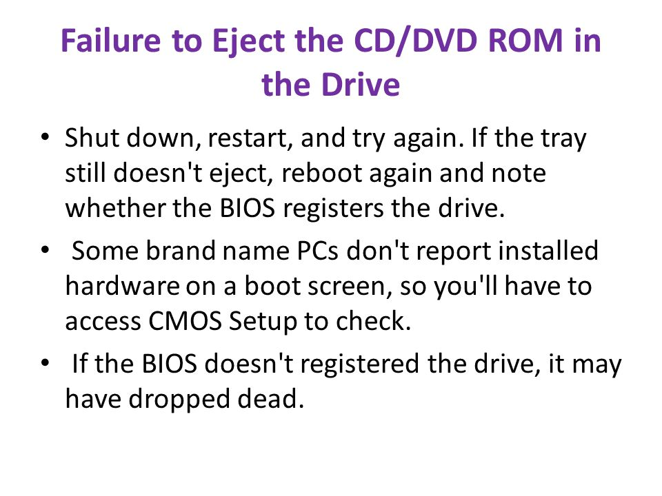 Failure to Eject the CD/DVD ROM in the Drive Shut down, restart, and try again.