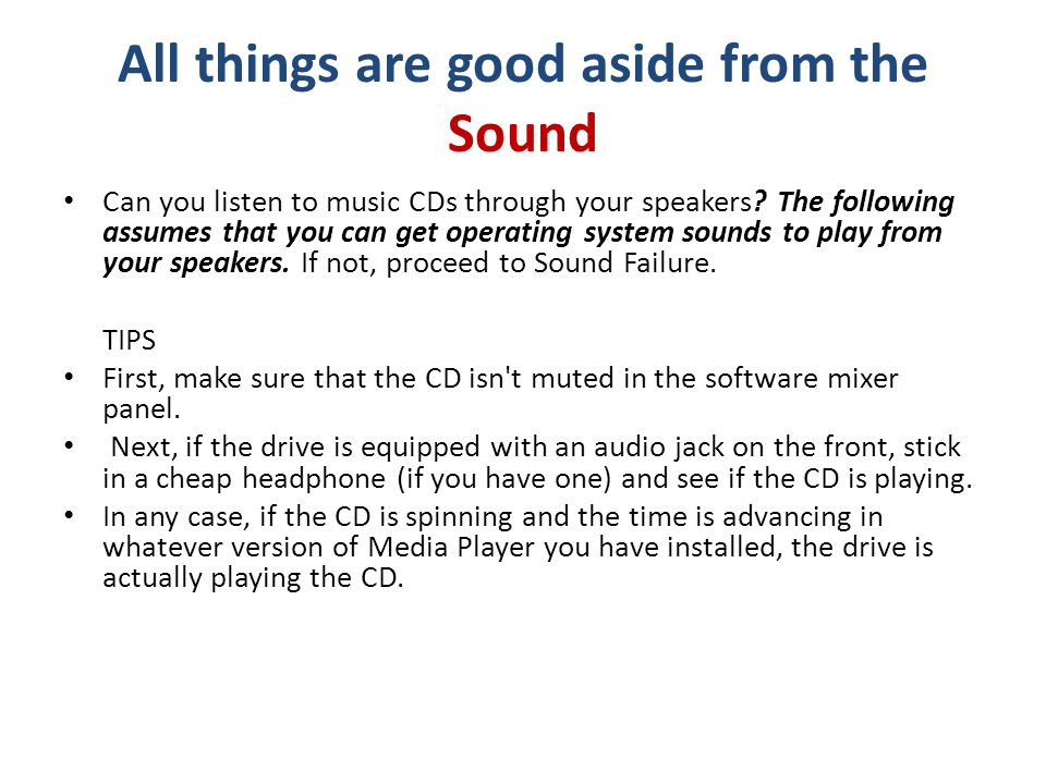 All things are good aside from the Sound Can you listen to music CDs through your speakers.